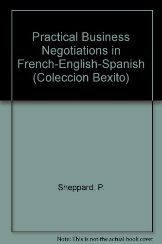 Practical Business Negotiations in French-English-Spanish (Coleccion Bexito): Sheppard, P., Lapeyre,