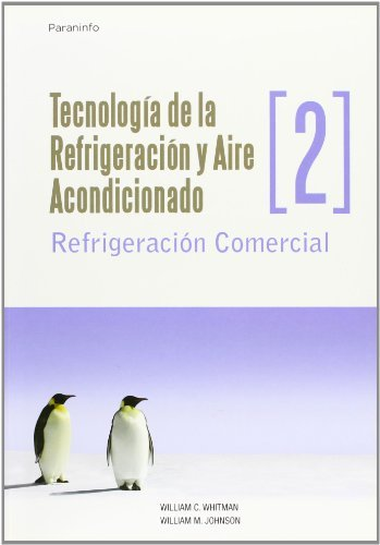 Refrigeracion Comercial (Technologia de la Refrigeracion y Aire Acondicionado) (Spanish Edition) (8428326584) by William C. Whitman; William M. Johnson