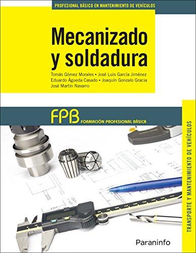 MECANIZADO Y SOLDADURA: FP básica: Eduardo Águeda Casado; Joaquín Gonzalo Gracia; Tomás ...