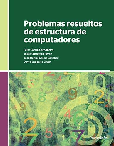 PROBLEMAS RESUELTOS DE ESTRUCTURA DE COMPUTADORES: JESUS CARRETERO PEREZ, FELÍX GARCIA CARBALLEIRA,...