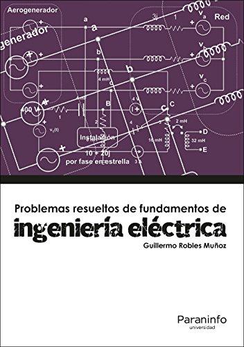 PROBLEMAS RESUELTOS DE FUNDAMENTOS DE INGENIERIA ELECTRICA: ROBLES MUÑOZ, GUILLERMO