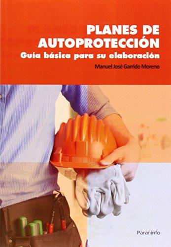 PLANES DE AUTOPROTECCION: GUIA BASICA PARA SU ELABORACION: Manuel José Garrido Moreno