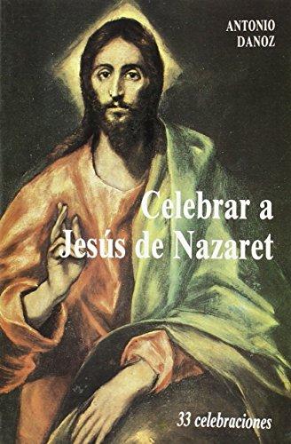 Celebrar a Jesús de Nazaret : 33 Celebraciones - Danoz, Antonio