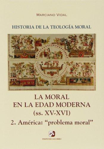 9788428407328: MORAL EN LA EDAD MODERNA. 2. (XV-XVI) AMERICA PEOBLEMA MORAL
