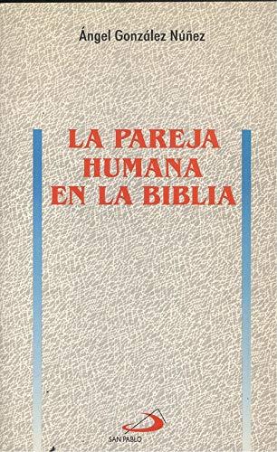 La pareja humana en la Biblia: González Núñez, Ángel
