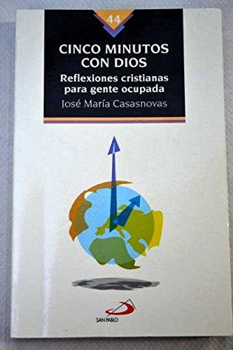 Cinco Minutos Con Dios: Reflexiones Cristianas Para Gente Ocupada: Casanovas, Jose Maria