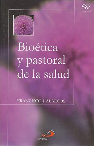 Bioética y pastoral de la salud: Alarcos Martínez, Francisco
