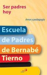 Ser Padres Hoy Amor y Pedagogia Escuela: Tierno, Bernabe