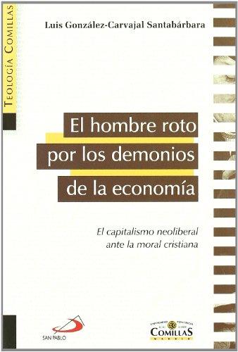 9788428536936: El hombre roto por los demonios de la economía: El capitalismo neoliberal ante la moral cristiana (Teología Comillas)