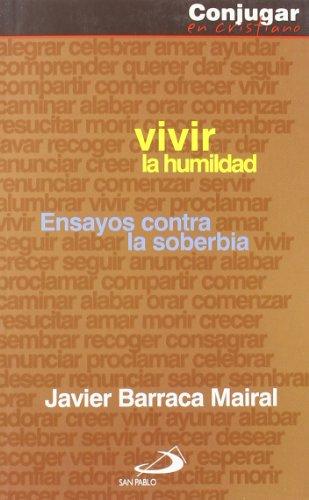 Vivir la humildad. Ensayos contra la soberbia.: Barraca Mairal, Javier: