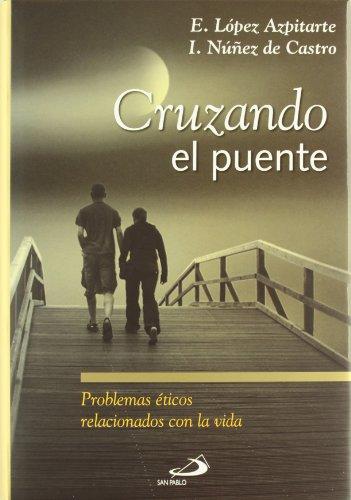 Cruzando el puente. Problemas éticos relacionados con la vida.: López Azpitarte, Eduardo / ...