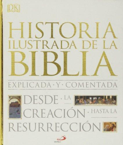 9788428541091: Historia ilustrada de la Biblia: Explicada y comentada. Desde la creación hasta la resurrección (Grandes Obras)