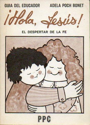 9788428805308: ¡HOLA, JESÚS! EL DESPEERTAR DE LA FE. Guía del Educador.
