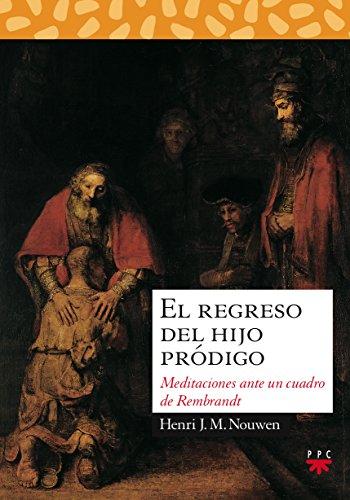 El Regreso del Hijo Prodigo: Nouwen, Henri J.