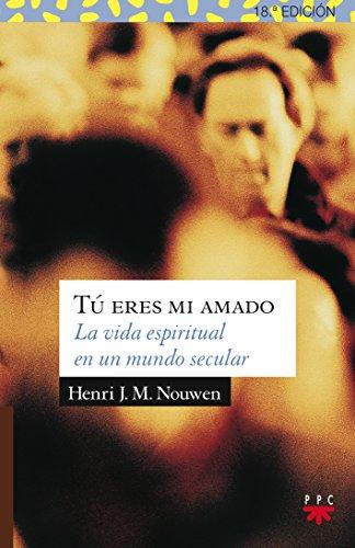 Tu Eres mi Amado:la Vida Espiritual en: Nouwen, Henri