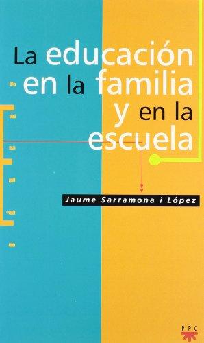 La educación en la familia y en la escuela (Educar): Sarramona i López, Jaume