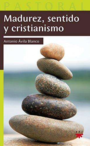 Madurez, sentido y cristianismo: Antonio Ávila Blanco