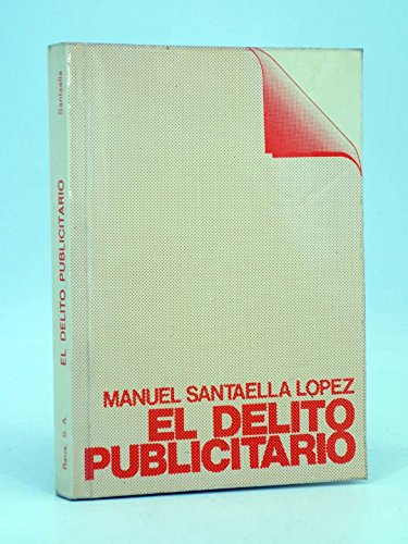El delito publicitario. Aspectos penales de la comunicación publicitaria: Manuel Santaella ...