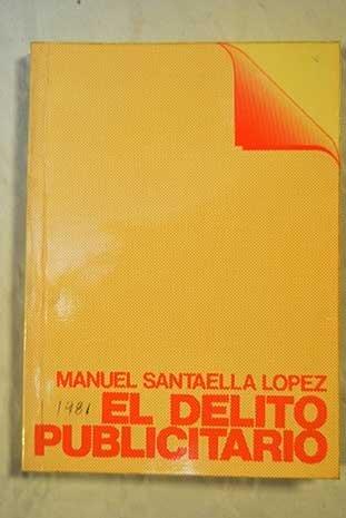 El delito publicitario. Aspectos penales de la: Manuel Santaella Lopez