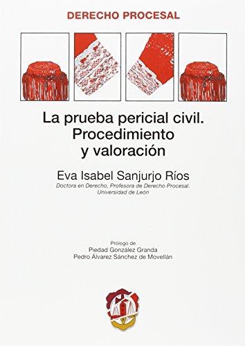 Prueba Pericial Civil, La. Procedimiento y Valoración. - Sanjurjo Rios, Eva Isabel