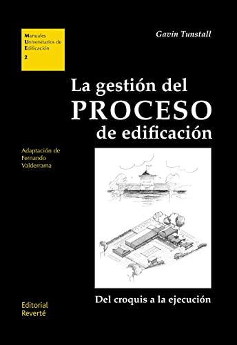 9788429131024: La gestión del proceso de edificación: Del croquis a la ejecución (Manuales Universitarios de Edificación)