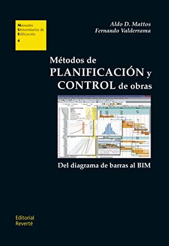 Métodos de planificación y control de obras: del diagrama de barras al BIM: Aldo D. Mattos, ...