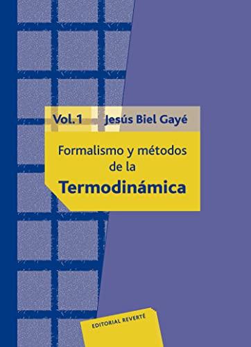 FORMALISMO Y MÉTODOS DE LA TERMODINÁMICA. VOLUMEN: BIEL GAYÉ, JESÚS.