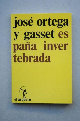 Espana Invertebrada: Bosquejo de Algunos Pensamientos Historicos: Jose Ortega y