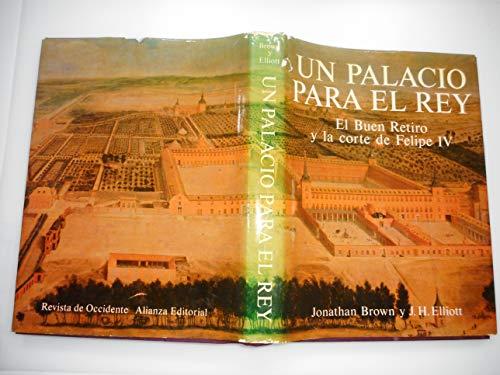 UN PALACIO PARA EL REY. El buen Retiro y la Corte de Felipe IV.: BROWN, J. / ELLIOTT, J.H.