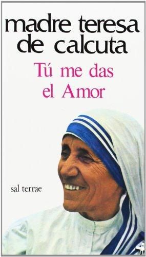 TU ME DAS EL AMOR: MADRE TERESA DE