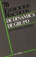 70 ejercicios prácticos de dinámica de grupo: Fritzen,Silvino José