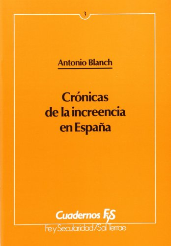 Cronicas de la increencia en espaÑa: Blanch, Antonio