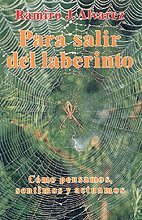 Para salir del laberinto : cómo pensamos,: Juan Ramiro Álvarez