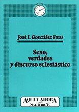 Sexo, verdades y discurso eclesiástico - González Faus, José Ignacio