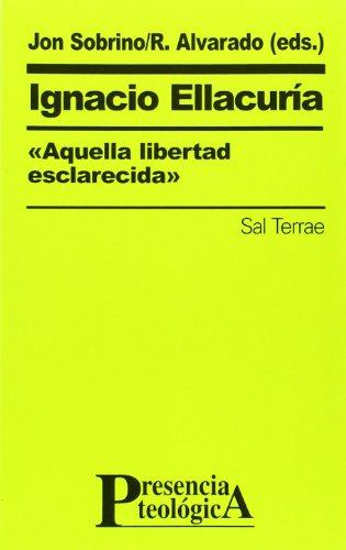 9788429313116: Ignacio Ellacuría,«aquella libertad esclarecida» (Presencia Teológica)
