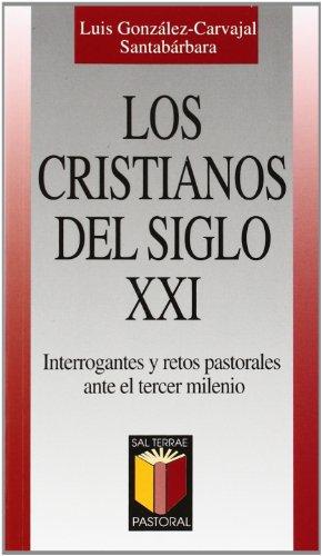 Los cristianos del siglo XXI. Interrogantes y: Luis González Carvajal