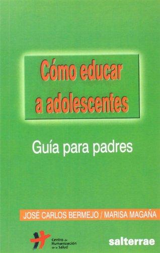 CÓMO EDUCAR A ADOLESCENTES: BERMEJO, JOSÉ CARLOS; MAGAÑA, MARISA