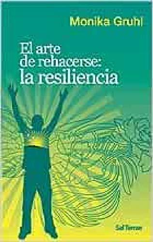 El arte de rehacerse : la resiliencia (Paperback): Monika Gruhl