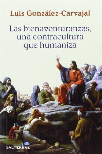 Las bienaventuranzas, una contracultura que humaniza: González-Carvajal Santabárbara, Luis