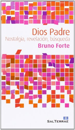 DIOS PADRE: NOSTALGIA, REVELACION, BUSQUEDA: Bruno Forte