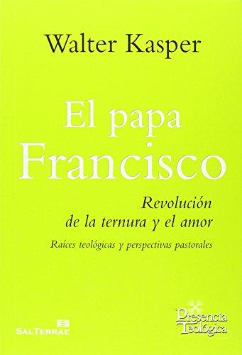 Papa francisco,el-revolucion de la ternura y el: Kasper,Walter