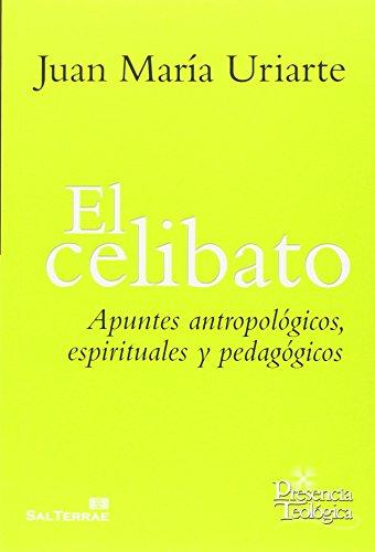 EL CELIBATO: APUNTES ANTROPOLOGICOS, ESPIRITUALES Y PEDAGOGICOS: Juan María Uriarte