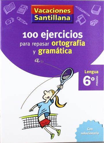 9788429407884: VACACIONES SANTILLANA 100 EJERCICIOS PARA REPASAR ORTOGRAFIA Y GRAMATICAS LENGUA 6 PRIMARIA