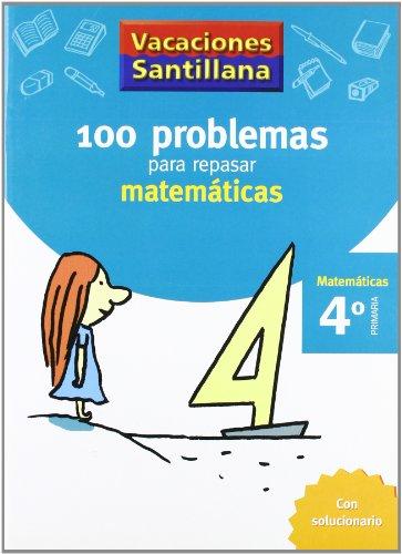 9788429408409: Vacaciónes Santillana 100 Problemas Para Repasar Matemáticas 4 PriMaría - 9788429408409