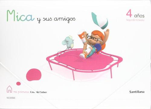 9788429409925: Mica y Sus Amigos 4 Años Segundo Trimestre Mi Primera Casa Del Saber Santillana - 9788429409925