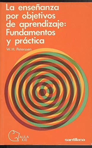LA ENSEÑANZA POR OBJETIVOS DE APRENDIZAJE. Fundamentos y práctica: PETERSSEN, W. H.
