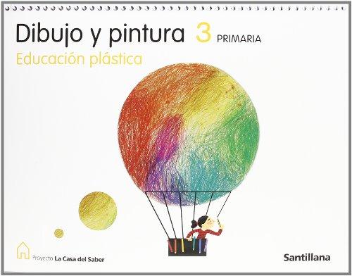 9788429461145: DIBUJO Y PINTURA 3 PRIMARIA EDUCACIÓN PLÁSTICA LA CASA DEL SABER SANTILLANA