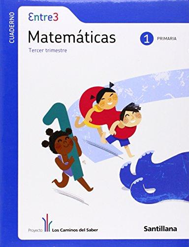 9788429481709: Entre 3 Matemáticas 1 PriMaría Tercer Trimestre los Caminos Del Saber Santillana