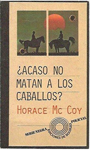 Acaso no matan a los caballos?: McCoy, Horace (1897-1955)