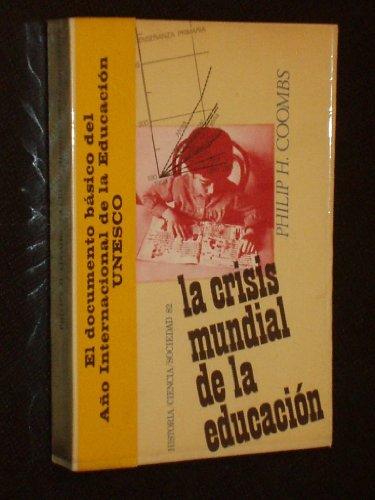 9788429709049: La crisis mundial de la educación (HISTORIA, CIENCIA Y SOCIEDAD)